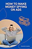 How to Make Money Spying on Ads: Work From Home - Clickbank & Microsoft Advertising