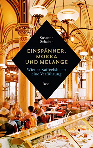 Einspänner, Mokka und Melange: Wiener Kaffeehäuser: Eine Verführung