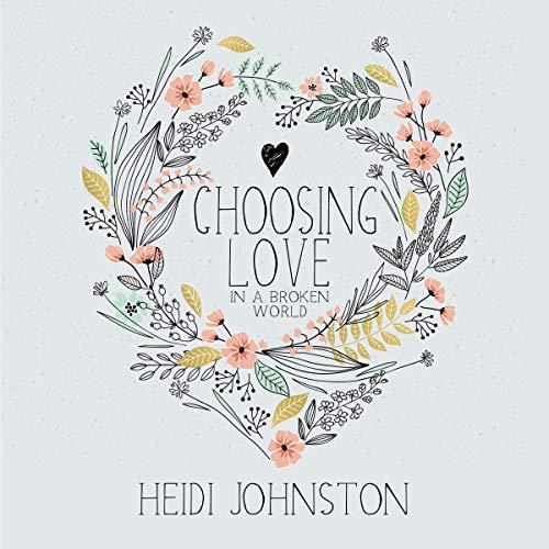Choosing Love in a Broken World Audiobook By Heidi Johnston cover art