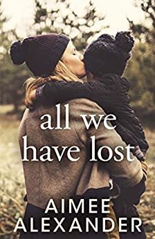 All We Have Lost: A Novel of Family Life by [Aimee Alexander]