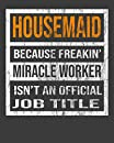 """Housemaid Because Freakin' Miracle Worker Is Not An Official Job Title: 2020 Calendar Day to Day Planner Dated Journal Notebook Diary 8"""" x 10"""" 110  Pages Clean Detailed Book"""