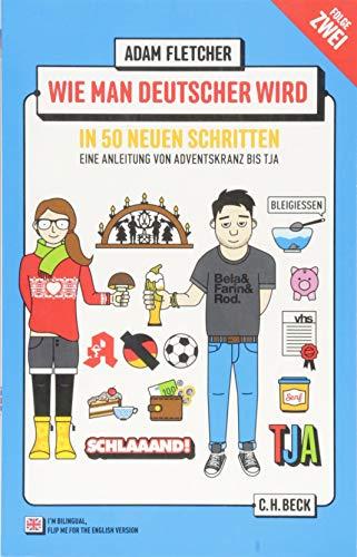 Wie man Deutscher wird - Folge 2: in 50 neuen Schritten / How to be German - Part 2: in 50 new steps: Zweisprachiges Wendebuch/ Bilingual ... Zweisprachiges Wendebuch Deutsch/Englisch