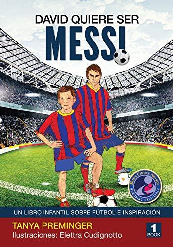 David quiere ser Messi: Un libro infantil sobre futbol e inspiracion: Volume 1