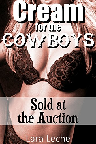 Cream for the Cowboys 3: Sold at the Auction - Exhibitionist Hucow (Down on the Dairy Farm)
