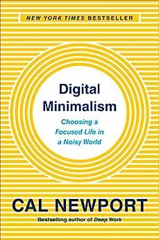 Digital Minimalism: Choosing a Focused Life in a Noisy World by [Cal Newport]