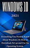 Windows 10: 2021 Everything You Need to Know About Windows 10: How to Download , Set up and Use the Operating System (English Edition)