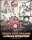 Teach Your Dragon To Follow Instructions: Help Your Dragon Follow Directions. A Cute Children Story To Teach Kids The Impo...
