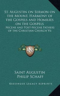 St. Augustin on Sermon on the Mount, Harmony of the Gospels and Homilies on the Gospels: Nicene and Post-Nicene Fathers of...