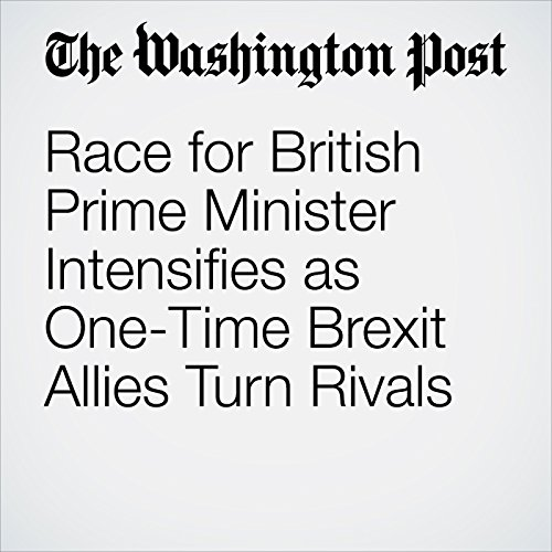 Race for British Prime Minister Intensifies as One-Time Brexit Allies Turn Rivals cover art