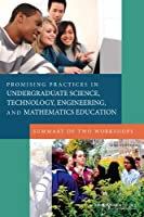 Promising Practices in Undergraduate Science, Technology, Engineering,and Mathematics Education: Summary of Two Workshops
