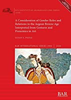 A Consideration of Gender Roles and Relations in the Aegean Bronze Age Interpreted from Gestures and Proxemics in Art (BAR International)
