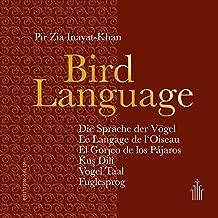 Bird Language - Die Sprache der Vögel - Aphorisms in 7 Languages: Le Langage de l'Oiseau - El Gorjeo de los Pájaros - Kus Dili - Vogel Taal - Fuglesprog
