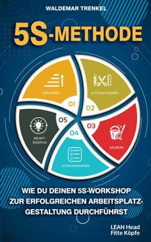 5S-Methode: Wie du deinen 5S-Workshop zur erfolgreichen Arbeitsplatzgestaltung durchführst