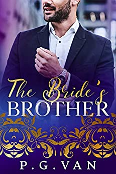 The Bride's Brother: A Passionate Romance by [P.G. Van]