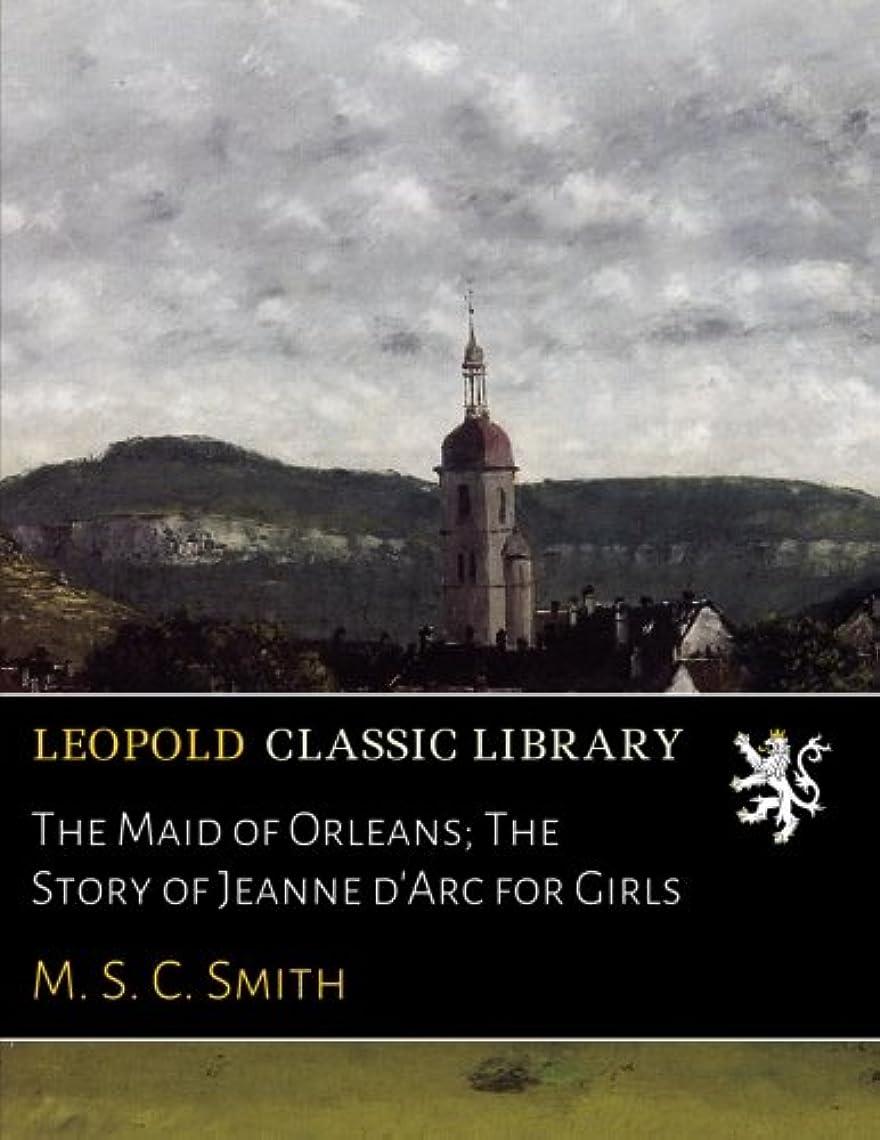 家庭教師放散する薬The Maid of Orleans; The Story of Jeanne d'Arc for Girls
