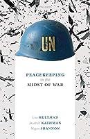 Peacekeeping in the Midst of War