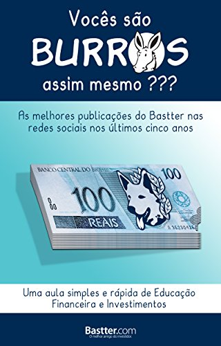 Vocês são Burros assim mesmo?: As melhores publicações do Bastter nas Redes Sociais nos últimos cinco anos