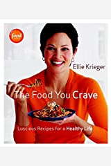 The Food You Crave: Luscious Recipes for a Healthy Life Kindle Edition