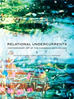 Relational Undercurrents: Contemporary Art of the Caribbean Archipelago