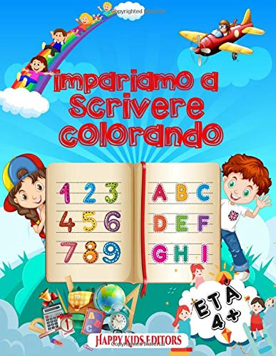 impariamo a scrivere colorando: la guida didattica per bambini. 100 pagine per imparare l'alfabeto e i numeri tracciando; 4+ età prescolastica ed elementari