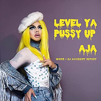 Level Ya Pussy Up (feat. WNNR & DJ Accident Report)