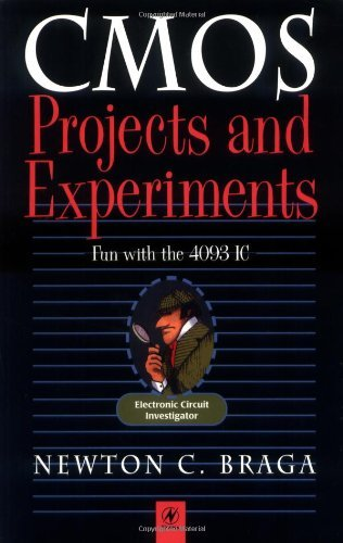 CMOS Projects And Experiments: Fun With The 4093 Integrated Circuit (Electronic Circuit Investigator Series) (English Edit...