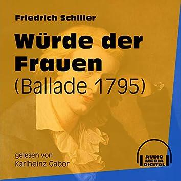Würde der Frauen - Ballade 1795 (Ungekürzt)