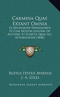 Carmina Quae Extant Omnia: Ex Recensione Wernsdorfii, Et Cum Notitia Ejusdem de Auctore, Et Scriptis Quae ILLI Attribuunte...