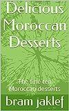 Delicious Moroccan Desserts: The fine ten Moroccan desserts (English Edition)