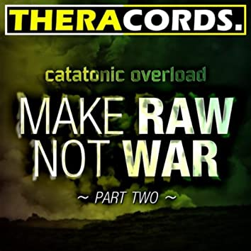 Make Raw Not War, Pt. 2