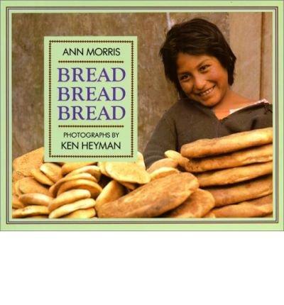 [ Bread, Bread, Bread[ BREAD, BREAD, BREAD ] By Morris, Ann ( Author )Apr-20-1989 Hardcover
