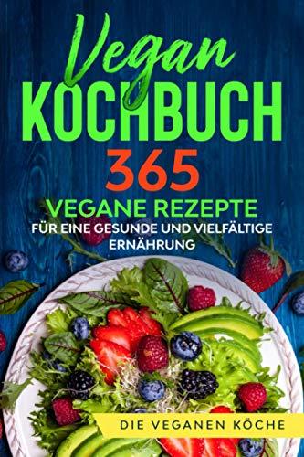 Vegan Kochbuch: 365 vegane Rezepte für eine gesunde und vielfältige Ernährung.