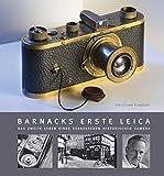 Barnacks erste Leica.: Das zweite Leben einer vergessenen...