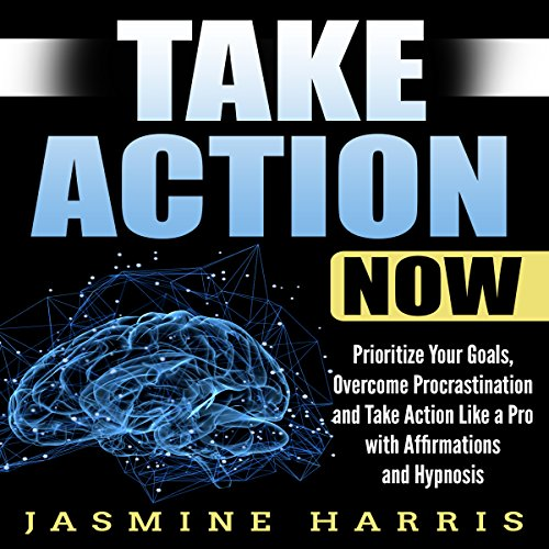Take Action Now: Prioritize Your Goals, Overcome Procrastination and Take Action like a Pro with Affirmations and Hypnosis audiobook cover art