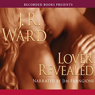 Lover Revealed     Black Dagger Brotherhood, Book 4              Written by:                                                                                                                                 J.R. Ward                               Narrated by:                                                                                                                                 Jim Frangione                      Length: 16 hrs and 18 mins     12 ratings     Overall 4.5