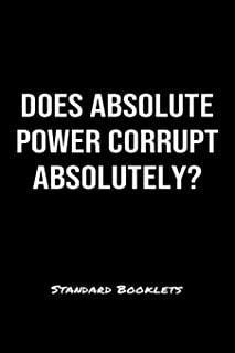 Does Absolute Power Corrupt Absolutely?: A softcover blank lined notebook to jot down business ideas, record daily events and ponder life's big questions.