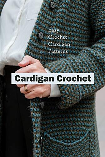 Cardigan Crochet: Easy Crochet Cardigan Patterns: Crochet for Beginners