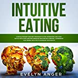 Intuitive Eating: A Revolutionary Non-Diet Program to Stop Overeating, End Your Battle with Food and Find Freedom from Dieting Forever. A Workbook That Works with Tips to Increase Your Health.