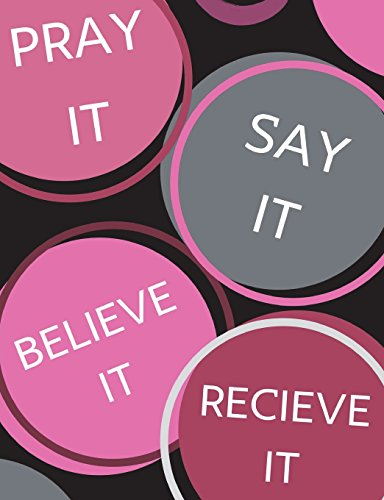 Pray It, Say It, Believe It, Receive It: 200 Page Journal/ Prayer Request Book/ Sermon Notebook For Teen Girls And Woman