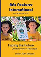 Arts Features International, July-September 2019, Facing the Future