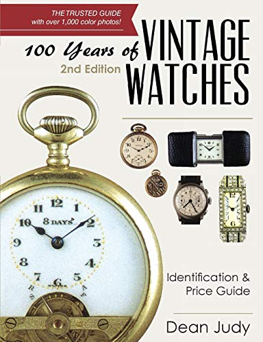 Compare Textbook Prices for 100 Years of Vintage Watches: Identification and Price Guide Revised and Updated ed. Edition ISBN 9781626541191 by Judy, Dean