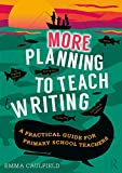 More Planning to Teach Writing: A Practical Guide for Primary School Teachers (English Edition)