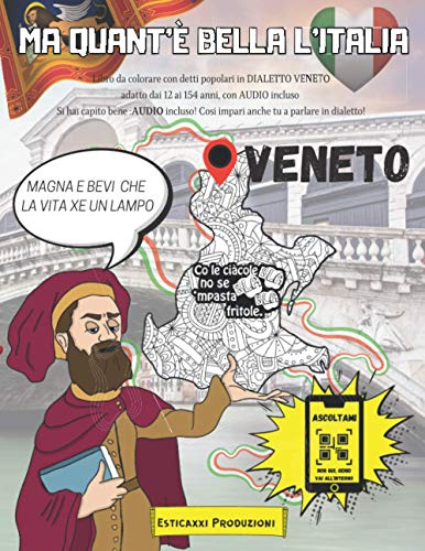 Ma Quant'è Bella l'Italia - VENETO -: Libro da colorare con Detti Popolari in DIALETTO VENETO adatto dai 12 ai 154 anni, con AUDIO incluso. Si hai ... Così impari anche tu a parlare in dialetto