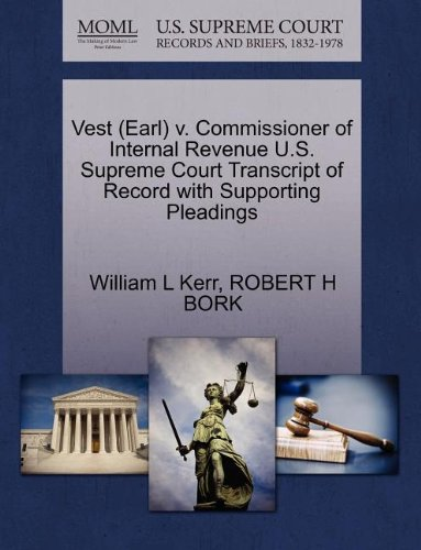 Vest (Earl) V. Commissioner of Internal Revenue U.S. Supreme Court Transcript of Record with Supporting Pleadings
