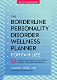 Borderline Personality Disorder Wellness Planner for Families: 52 Weeks of Hope, Inspiration, and Mindful Ideas for Greater Peace and Happiness (The Borderline Personality Disorder Wellness Series, 1) - Amanda L. Smith LCSW