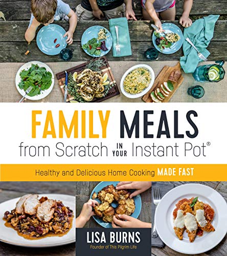 Compare Textbook Prices for Family Meals from Scratch in Your Instant Pot: Healthy & Delicious Home Cooking Made Fast  ISBN 9781624147524 by Burns, Lisa