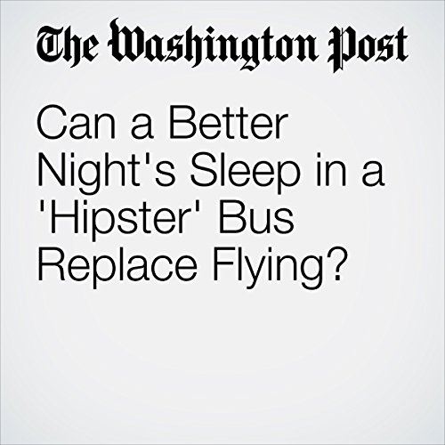 Can a Better Night's Sleep in a 'Hipster' Bus Replace Flying? | Peter Holley
