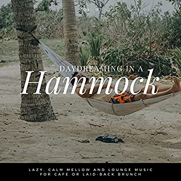 Daydreaming In A Hammock - Lazy, Calm Mellow And Lounge Music For Cafe Or Laid-back Brunch Vol.7