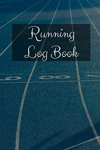 Running Log Book: Runners Training Record Book For Setting And Tracking Goals