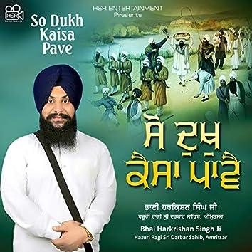 So Dukh Kaisa Pave